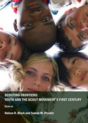 Scouting Frontiers: Youth and the Scout Movement's First Century 9781443804509