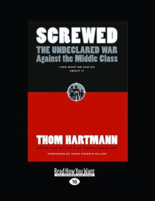 Screwed: The Undeclared War Against the Middle Class and What We Can Do about It (Easyread Large Edition) 9781442963566