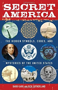 Secret America: The Hidden Symbols, Codes, and Mysteries of the United States 9781440505539