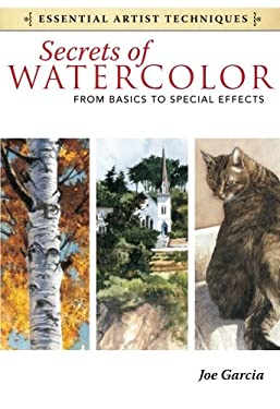 Secrets of Watercolor: From Basics to Special Effects 9781440321573