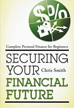 Securing Your Financial Future: Complete Personal Finance for Beginners 9781442214224