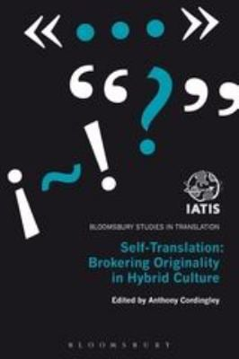 Self-Translation: Brokering Originality in Hybrid Culture 9781441142894