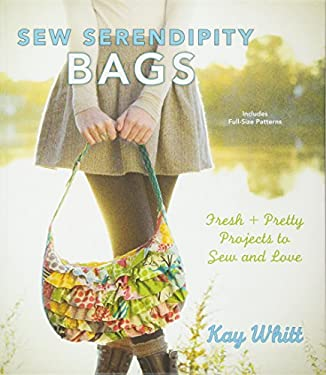 Sew Serendipity Bags: Fresh and Pretty Projects to Sew and Love 9781440214158