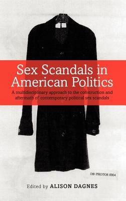 Sex Scandals in American Politics: A Multidisciplinary Approach to the Construction and Aftermath of Contemporary Political Sex Scandals 9781441184771