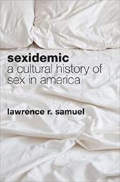 Sexidemic: A Cultural History of Sex in America 20371191