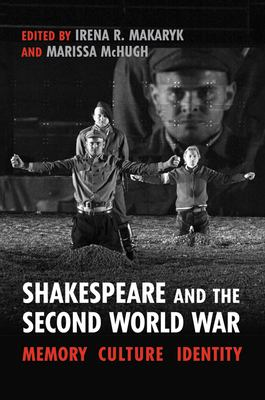 Shakespeare and the Second World War: Theatre, Culture, Identity 9781442644021