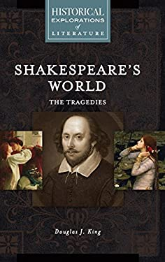 Shakespeare's World: The Tragedies: A Historical Exploration of Literature (Historical Explorations of Literature)