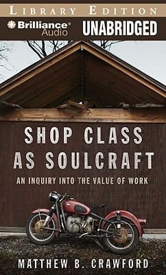 Shop Class as Soulcraft: An Inquiry Into the Value of Work 9781441800091