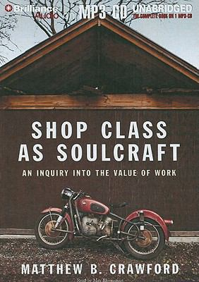 Shop Class as Soulcraft: An Inquiry Into the Value of Work 9781441800107