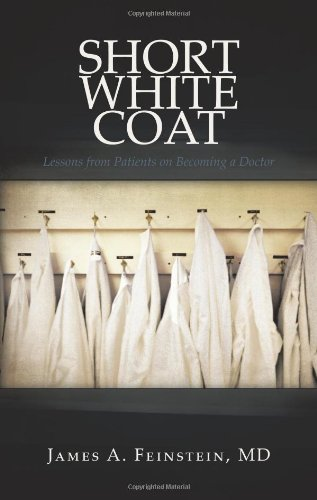 Short White Coat: Lessons from Patients on Becoming a Doctor 9781440175138