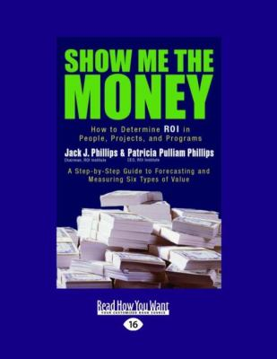 Show Me the Money: How to Determine Roi in People, Projects, and Programs (Easyread Large Edition) 9781442975750