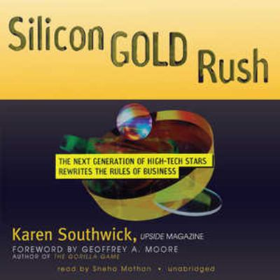 Silicon Gold Rush: The Next Generation of High-Tech Stars Rewrites the Rules of Business 9781441785138