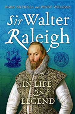 Sir Walter Raleigh: In Life and Legend 9781441112095