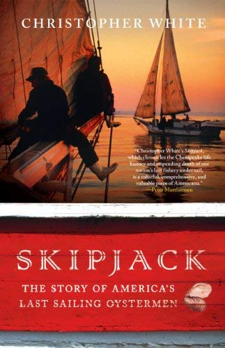 Skipjack: The Story of America's Last Sailing Oystermen 9781442210882