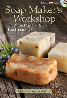 Soap Maker's Workshop: The Art and Craft of Natural Handmade Soap [With DVD] 9781440207914