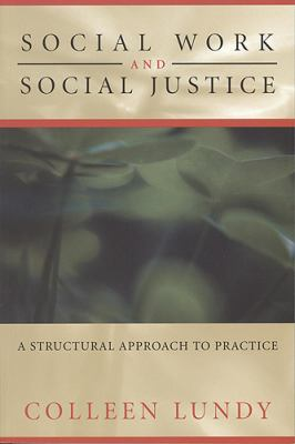 Social Work and Social Justice: A Structural Approach to Practice 9781442601079