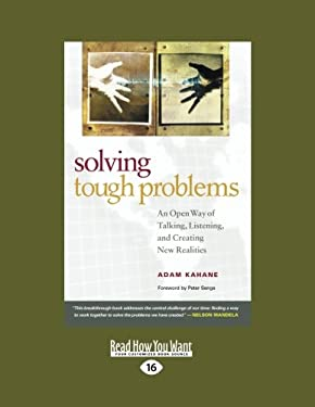 Solving Tough Problems: An Open Way of Talking, Listening, and Creating New Realities (Easyread Large Edition) 9781442950214
