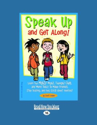 Speak Up and Get Along!: Learn the Mighty Might, Thought Chop, and More Tools to Make Friends, Stop Teasing, and Feel Good about Yourself (Easy
