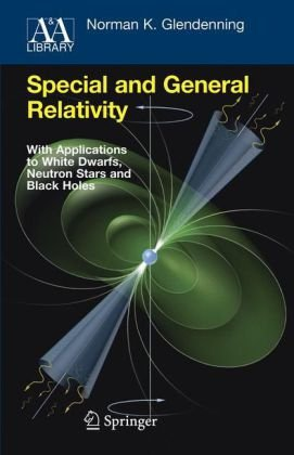 Special and General Relativity: With Applications to White Dwarfs, Neutron Stars and Black Holes 9781441923660