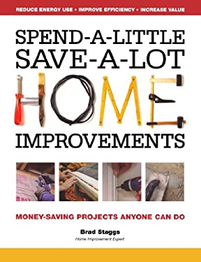 Spend-A-Little Save-A-Lot Home Improvements: Money-Saving Projects Anyone Can Do 9781440304330