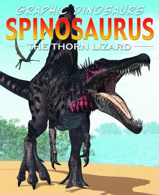 Spinosaurus: The Thorn Lizard