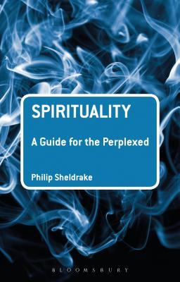 Spirituality: A Guide for the Perplexed 9781441191335