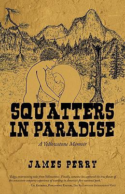Squatters in Paradise: A Yellowstone Memoir 9781440114618
