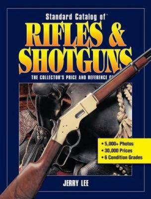 Standard Catalog of Rifles & Shotguns: The Collector's Price and Reference Guide 9781440230127