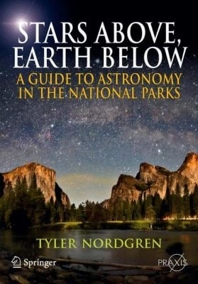 Stars Above, Earth Below: A Guide to Astronomy in the National Parks 9781441916488