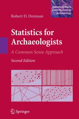 Statistics for Archaeologists: A Common Sense Approach 9781441904126