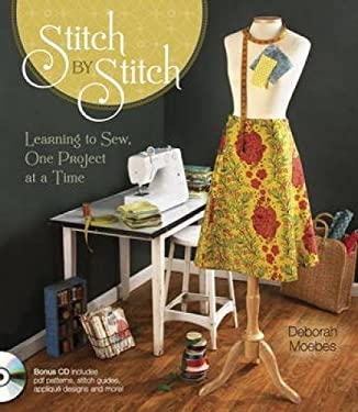 Stitch by Stitch: Learning to Sew, One Project at a Time [With CDROM]