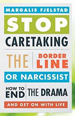 Stop Caretaking the Borderline or Narcissist: How to End the Drama and Get on with Life 9781442220188
