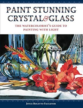 Paint Stunning Crystal & Glass: The Watercolorist's Guide to Painting with Light 9781440324772