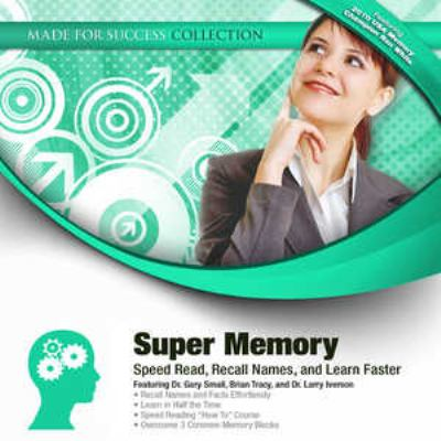 Super Memory: Speed Read, Recall Names, and Learn Faster 9781441775108