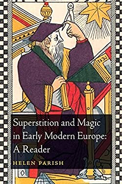 Superstition and Magic in Early Modern Europe: A Reader 9781441122223
