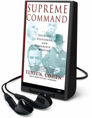 Supreme Command: Soldiers, Statesmen, and Leadership in Wartime [With Earbuds] 9781441709561