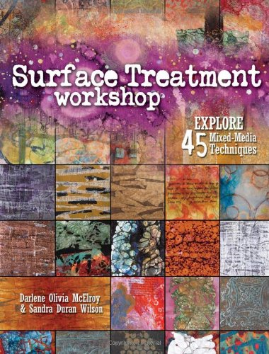 Surface Treatment Workshop: Explore 45 Mixed-Media Techniques 9781440308246