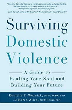 Surviving Domestic Violence: A Guide to Healing Your Soul and Building Your Future 9781440542718