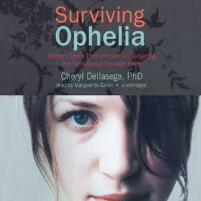 Surviving Ophelia: Mothers Share Their Wisdom in Navigating the Tumultuous Teenage Years 9781441783356