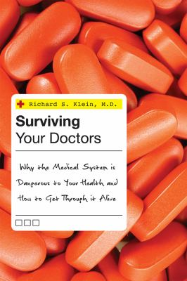 Surviving Your Doctors: Why the Medical System Is Dangerous to Your Health and How to Get Through It Alive 9781442201392