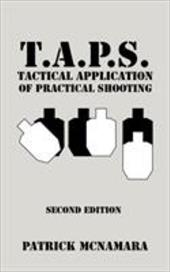 T.A.P.S. Tactical Application of Practical Shooting: Recognize the Void in Your Tactical Training 6720265