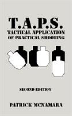 T.A.P.S. Tactical Application of Practical Shooting: Recognize the Void in Your Tactical Training 9781440109591
