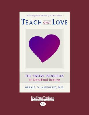 Teach Only Love: The Twelve Principles of Attitudinal Healing (Easyread Large Edition) 9781442952690