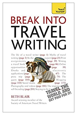 Break Into Travel Writing: A Teach Yourself Creative Writing Guide 9781444171228