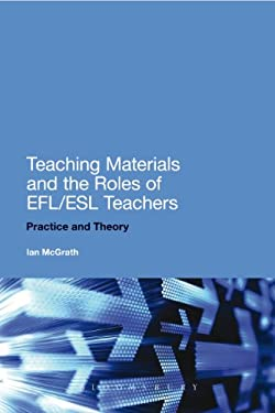 Teaching Materials and the Roles of Efl/ESL Teachers: Practice and Theory 9781441190604