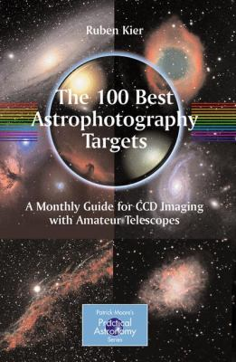 The 100 Best Targets for Astrophotography: A Monthly Guide for CCD Imaging with Amateur Telescopes 9781441906021