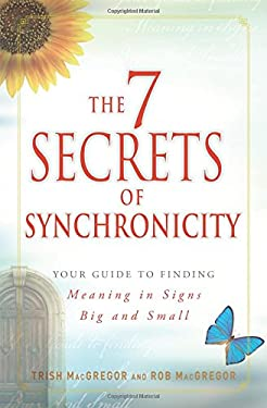 The 7 Secrets of Synchronicity: Your Guide to Finding Meaning in Signs Big and Small 9781440526091