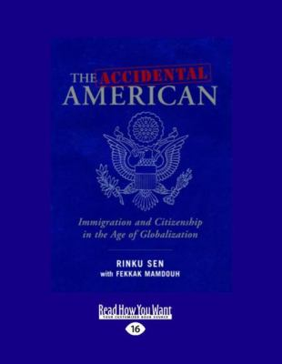 The Accidental American: Immigration and Citizenship in the Age of Globalization (Easyread Large Edition)