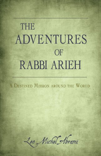 The Adventures of Rabbi Arieh: A Destined Mission Around the World 9781440121821