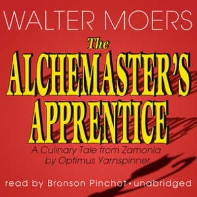 The Alchemaster's Apprentice: A Culinary Tale from Zamonia by Optimus Yarnspinner 9781441757845